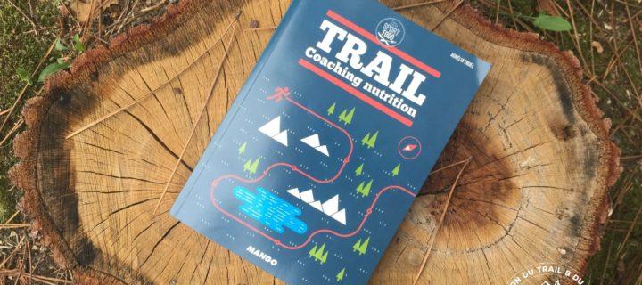 Trail Coaching Nutrition : Le livre qui vous mènera plus loin dans la Performance !