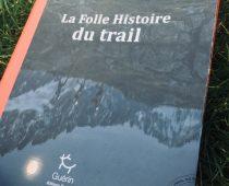 La Folle Histoire du Trail : le livre qui va passionner tous les traileurs !